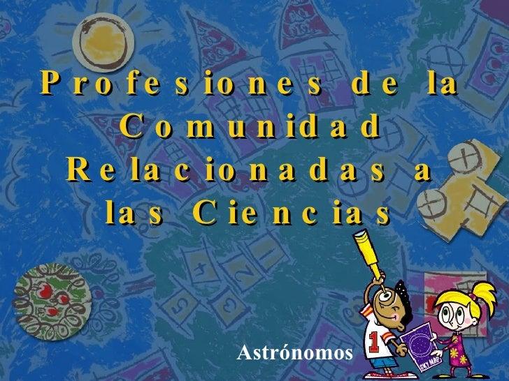 Profesiones de la Comunidad Relacionadas a las Ciencias Astrónomos
