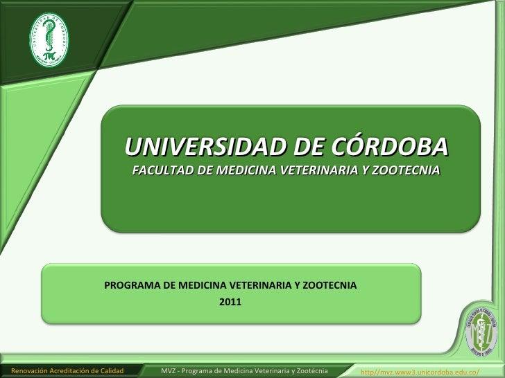 PROGRAMA DE MEDICINA VETERINARIA Y ZOOTECNIA 2011 UNIVERSIDAD DE CÓRDOBA FACULTAD DE MEDICINA VETERINARIA Y ZOOTECNIA