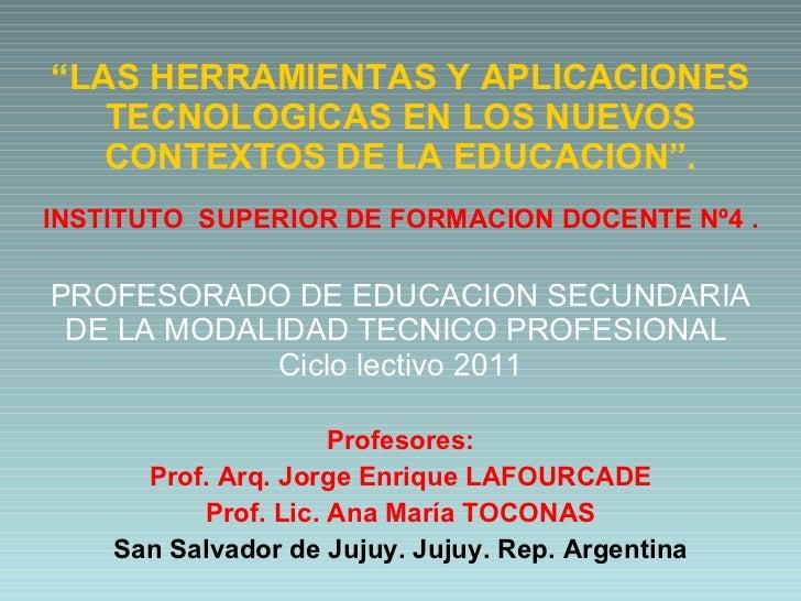 """"""" LAS HERRAMIENTAS Y APLICACIONES TECNOLOGICAS EN LOS NUEVOS CONTEXTOS DE LA EDUCACION"""". INSTITUTO  SUPERIOR DE FORMACION ..."""