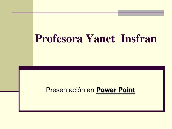 Profesora Yanet Insfran  Presentación en Power Point