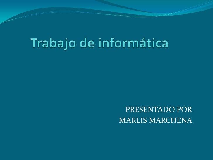PRESENTADO PORMARLIS MARCHENA