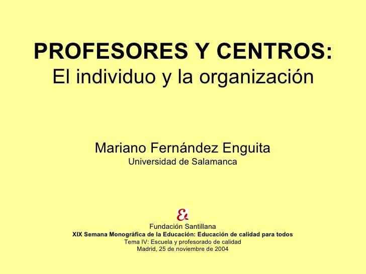 PROFESORES Y CENTROS:  El individuo y la organización             Mariano Fernández Enguita                     Universida...