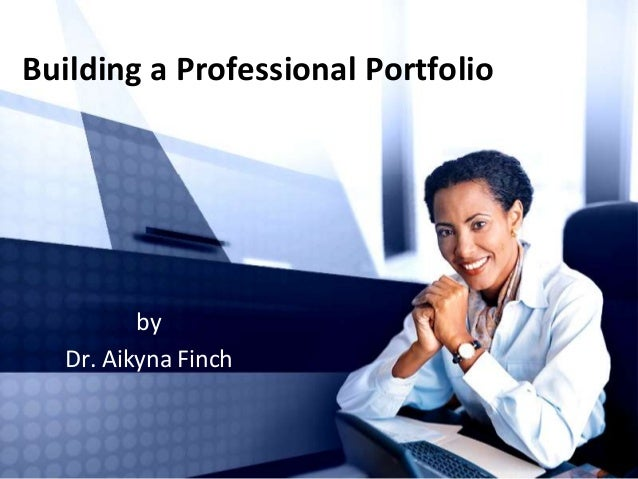 Building a Professional PortfoliobyDr. Aikyna Finch