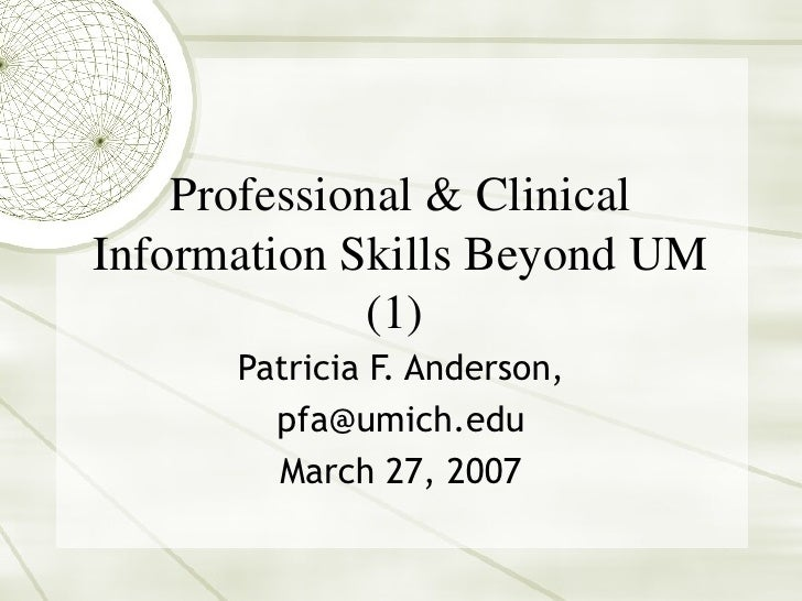 Professional & Clinical Information Skills Beyond UM (1)  Patricia F. Anderson, [email_address] March 27, 2007