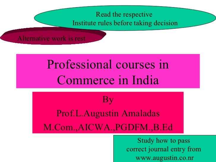 Professional courses in Commerce in India By Prof.L.Augustin Amaladas M.Com.,AICWA.,PGDFM.,B.Ed Alternative work is rest R...