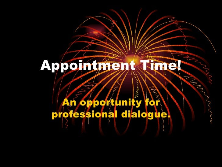 Appointment Time! An opportunity for professional dialogue.