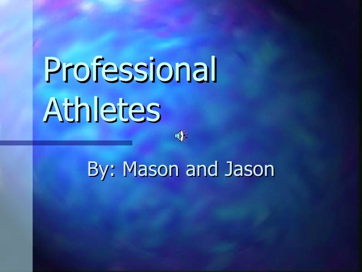 Professional  Athletes By: Mason and Jason