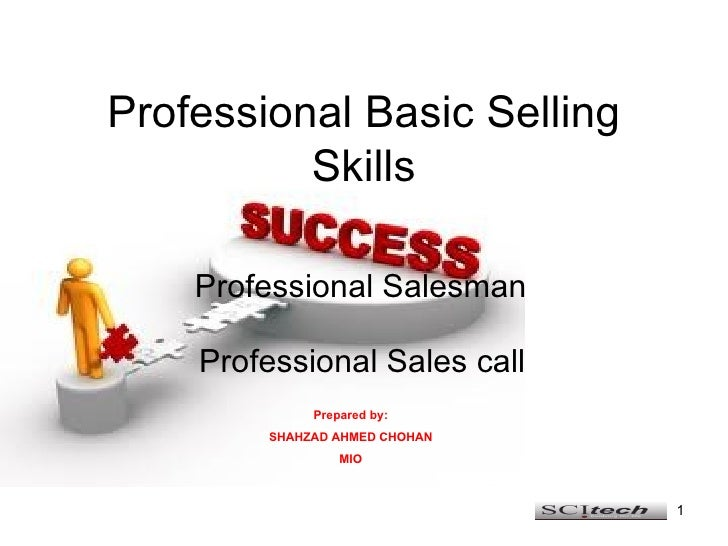 Professional Basic Selling Skills Professional Salesman Professional Sales call Prepared by: SHAHZAD AHMED CHOHAN MIO