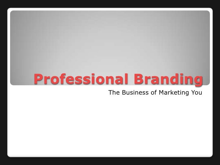 Professional Branding<br />The Business of Marketing You<br />