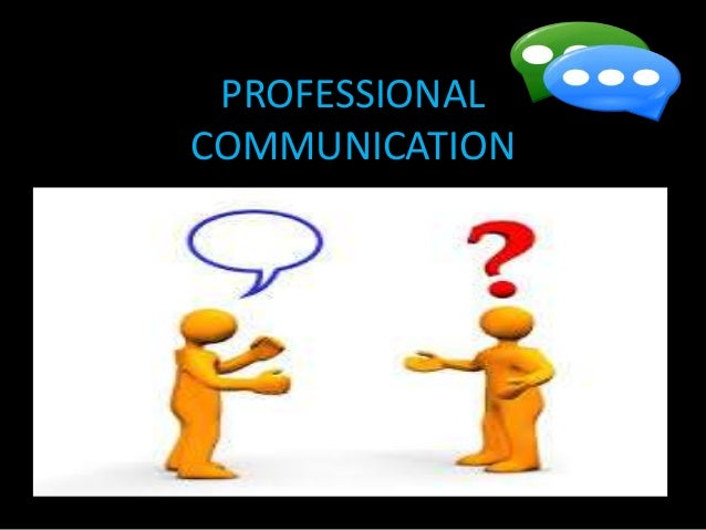 professional communcations Learn about the main components of communication in the workplace, questions to ask that aid efficiency and build rapport.