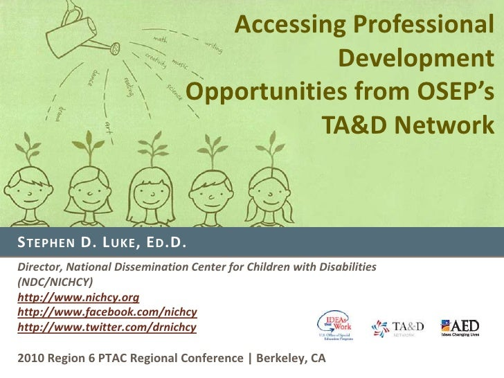 Accessing Professional Development<br />Opportunities from OSEP's TA&D Network<br />Stephen D. Luke, Ed.D.<br />Director, ...