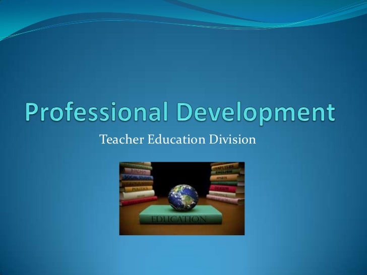 Professional Development<br />Teacher Education Division<br />