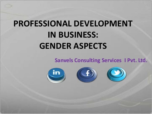 PROFESSIONAL DEVELOPMENT IN BUSINESS: GENDER ASPECTS Sanvels Consulting Services I Pvt. Ltd.