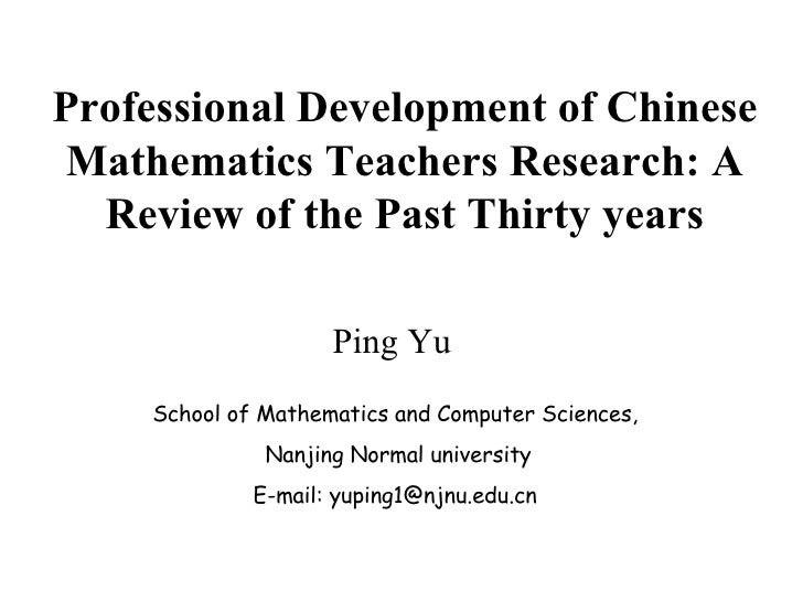 Professional Development of Chinese Mathematics Teachers Research: A Review of the Past Thirty years Ping Yu School of Mat...