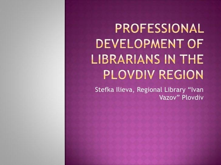 "Stefka Ilieva, Regional Library ""Ivan                      Vazov"" Plovdiv"