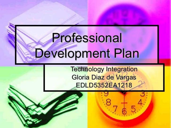 Professional Development Plan Technology Integration Gloria Diaz de Vargas EDLD5352EA1218