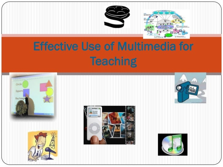 Effective Use of Multimedia for           Teaching