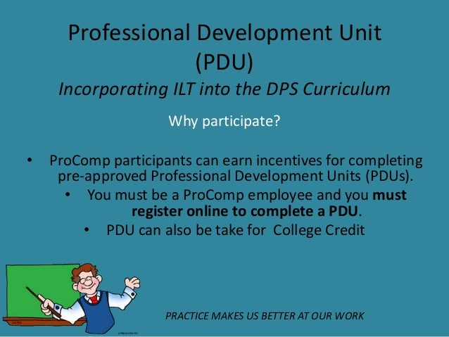 Professional Development Unit                   (PDU)     Incorporating ILT into the DPS Curriculum                     Wh...