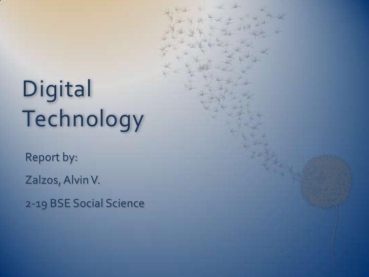 Digital Technology<br />Report by:<br />Zalzos, Alvin V.<br />2-19 BSE Social Science<br />