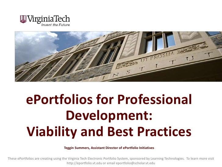 ePortfolios for Professional Development: Viability and Best PracticesTeggin Summers, Assistant Director of ePortfolio Ini...