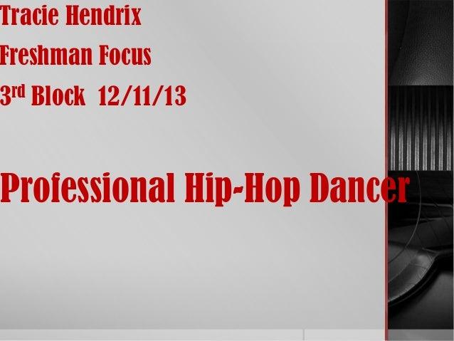Tracie Hendrix  Freshman Focus  3rd Block 12/11/13  Professional Hip-Hop Dancer