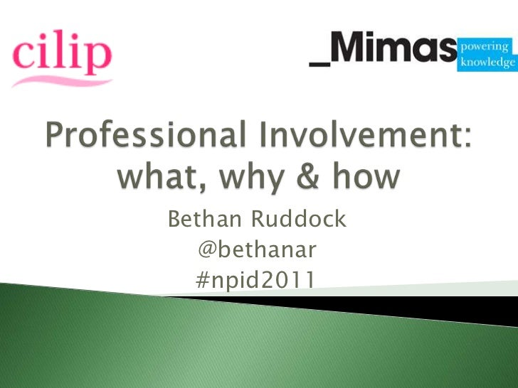 Professional Involvement: what, why & how<br />Bethan Ruddock<br />@bethanar<br />#npid2011<br />