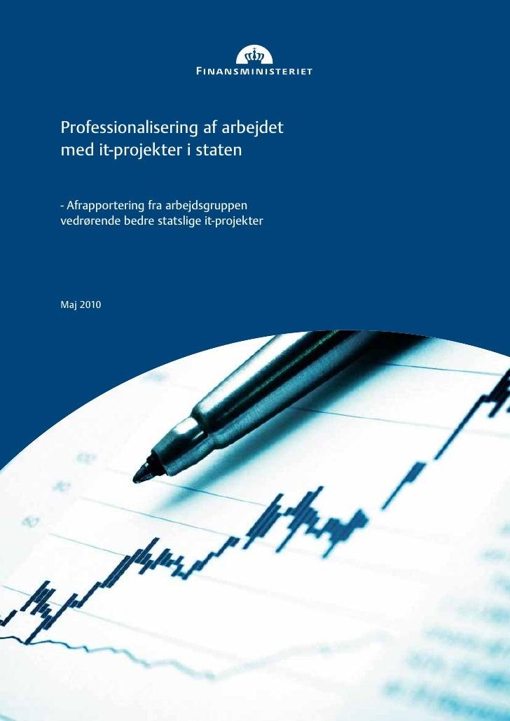 Professionalisering af arbejdet med it-projekter i staten   - Afrapportering fra arbejdsgruppen vedrørende bedre statslige...