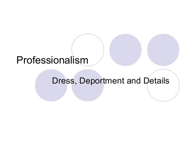 Professionalism Dress, Deportment and Details