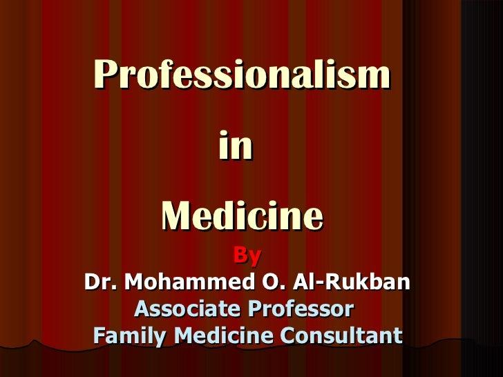 Professionalism           in      Medicine             ByDr. Mohammed O. Al-Rukban     Associate Professor Family Medicine...