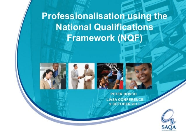 Professionalisation using the National Qualifications Framework (NQF)  PETER BOSCH LIASA CONFERENCE 9 OCTOBER 2013