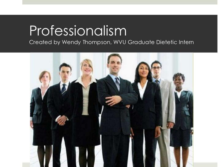 ProfessionalismCreated by Wendy Thompson, WVU Graduate Dietetic Intern