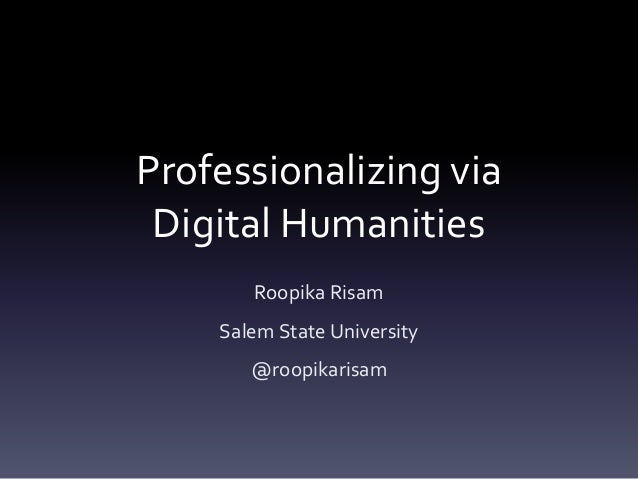 Professionalizing via Digital Humanities - Roopika Risam