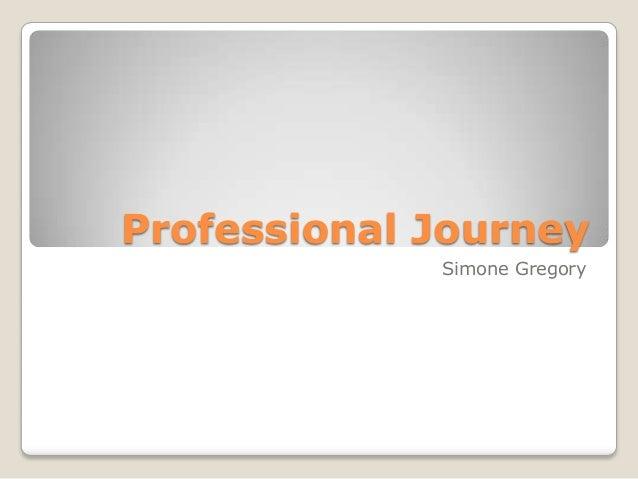 Professional Journey             Simone Gregory