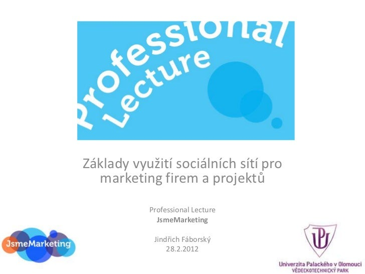 Základy využití sociálních sítí pro  marketing firem a projektů           Professional Lecture             JsmeMarketing  ...