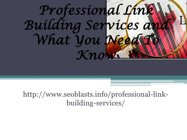 Professional LinkBuilding Services and What You Need To       Knowhttp://www.seoblasts.info/professional-link-            ...