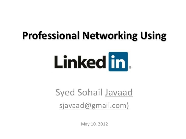 Professional Networking Using      Syed Sohail Javaad       sjavaad@gmail.com)            May 10, 2012