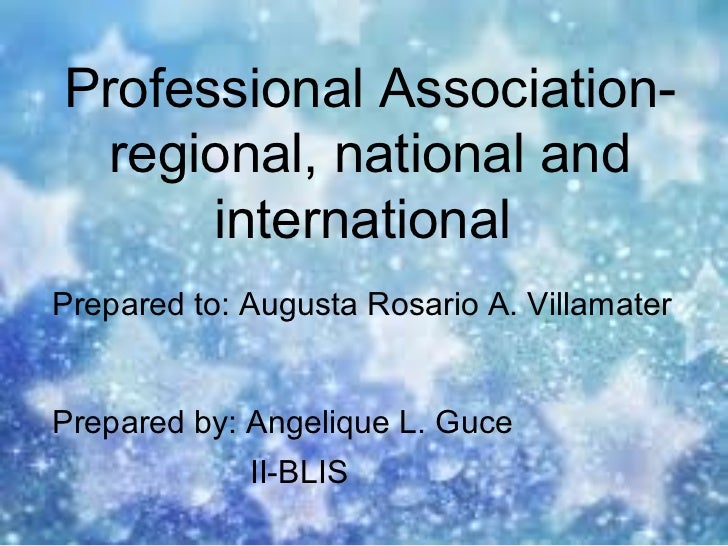 Professional Association-  regional, national and      internationalPrepared to: Augusta Rosario A. VillamaterPrepared by:...