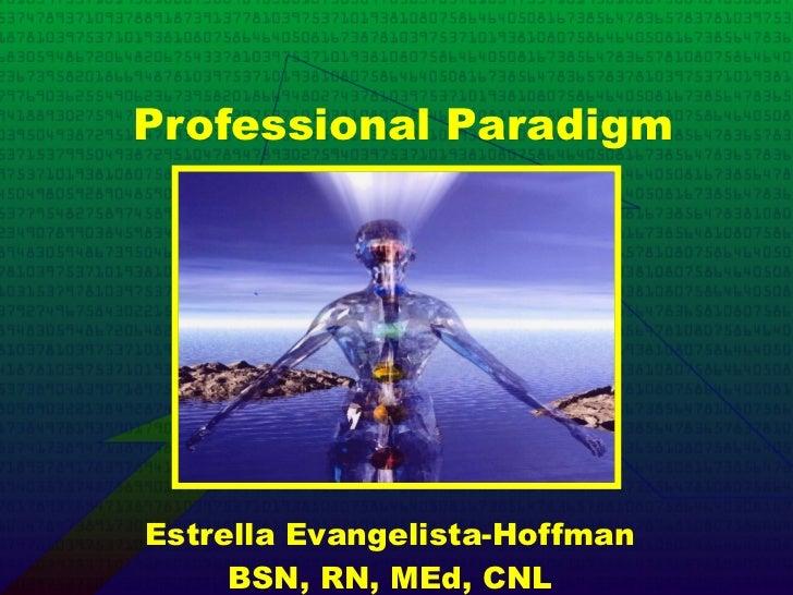 Professional Paradigm Estrella Evangelista-Hoffman BSN, RN, MEd, CNL