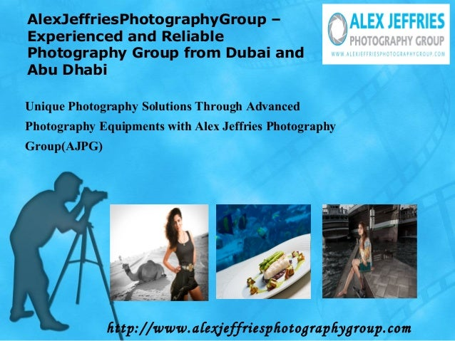 AlexJeffriesPhotographyGroup – Experienced and Reliable Photography Group from Dubai and Abu Dhabi Unique Photography Solu...