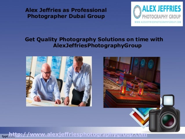 Alex Jeffries as Professional Photographer Dubai Group  Get Quality Photography Solutions on time with AlexJeffriesPhotogr...
