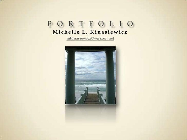 Portfolio<br />Michelle L. Kinasiewicz<br />mkinasiewicz@verizon.net<br />