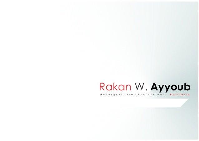 U n d e r g r a d u a t e & P r o f e s s i o n a l P o r t f o l i o Rakan W. Ayyoub