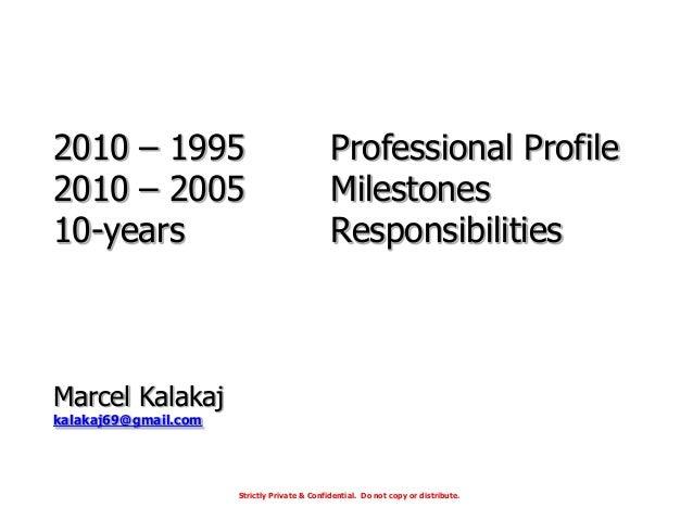 2010 – 1995 Professional Profile 2010 – 2005 Milestones 10-years Responsibilities Marcel Kalakaj kalakaj69@gmail.com Stric...