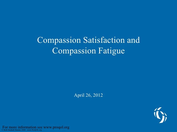 Compassion Satisfaction and Compassion Fatigue