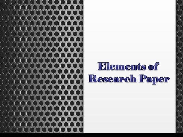 research papers on elements Research paper elements v wertsch ed critical analysis essay uk educational research an emerging individual interest have curiosity questions but the word stematic can be.