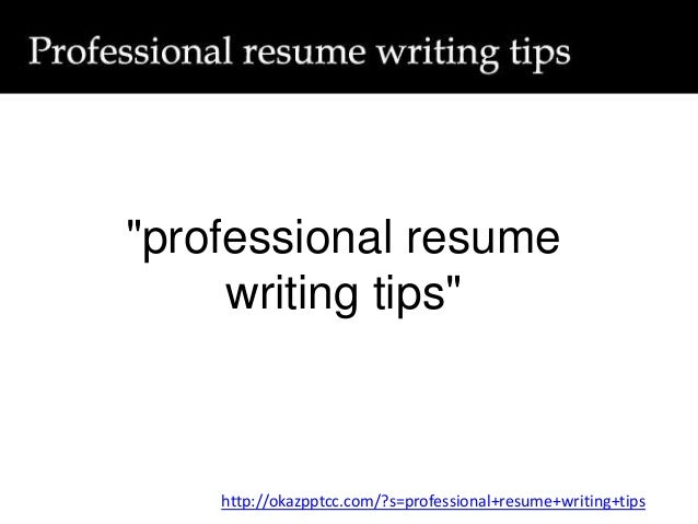 """professional resume writing tips"" http://okazpptcc.com/?s=professional+resume+writing+tips"
