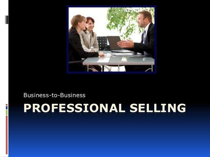Business-to-BusinessPROFESSIONAL SELLING