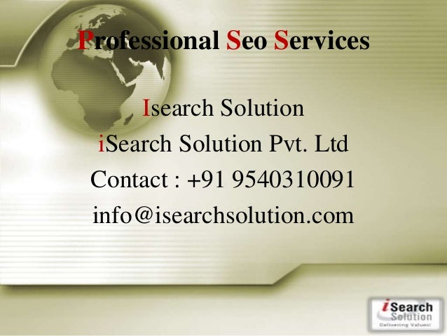 Professional Seo Services Isearch Solution iSearch Solution Pvt. Ltd Contact : +91 9540310091 info@isearchsolution.com