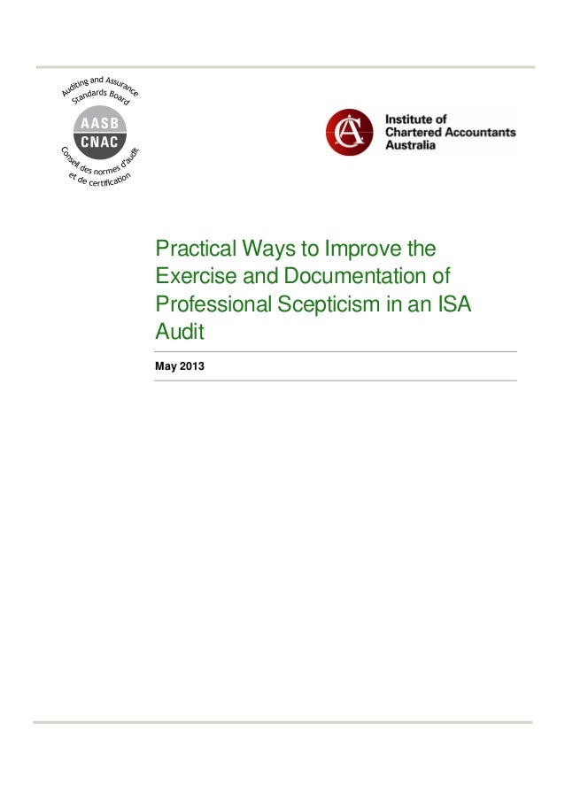 Practical Ways to Improve theExercise and Documentation ofProfessional Scepticism in an ISAAuditMay 2013