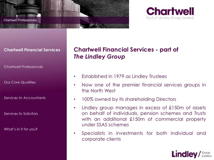 Chartwell Financial Services - part of            The Lindley Group<br /><ul><li>Established in 1979 as Lindley Trustees